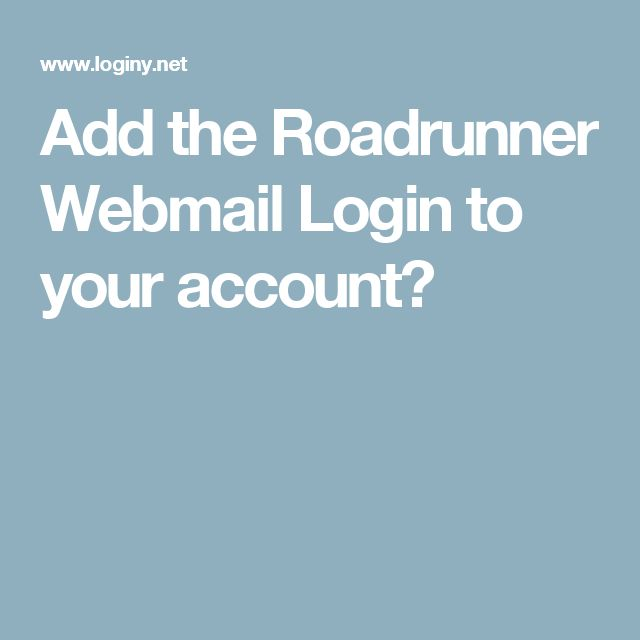 Add the Roadrunner Webmail Login to your account?