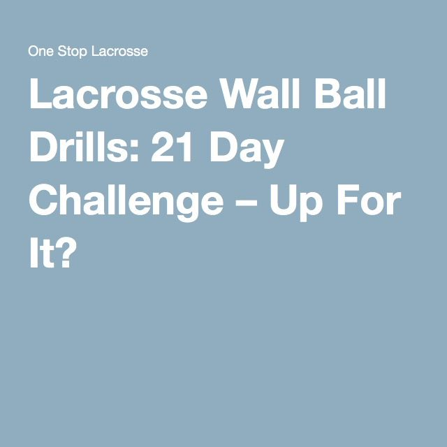 Lacrosse Wall Ball Drills: 21 Day Challenge – Up For It?