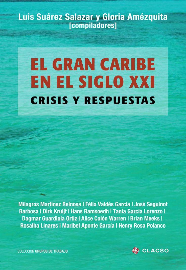 El Gran Caribe en el Siglo XXI : crisis y respuestas. #CrisisEstructural #HistoriaPolitica #EcologiaPolitica #EstadoNacion #Autodeterminacion #DerechosHumanos #MovimientosMigratorios  #IntegracionEconomica #GranCaribe