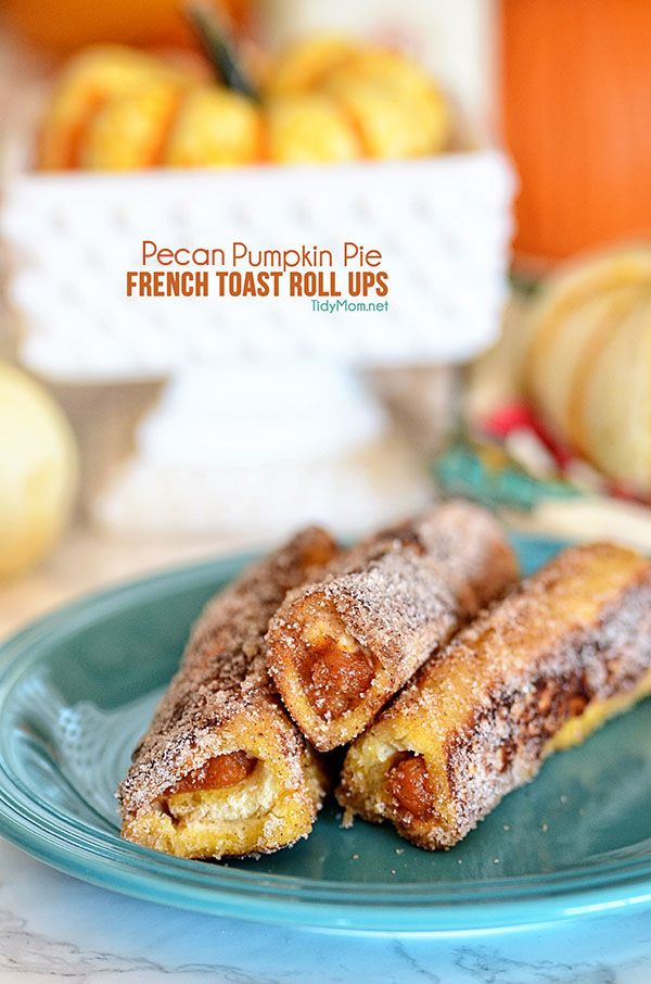 Pecan Pumpkin Pie French Toast Roll Ups | Recipe | French ...