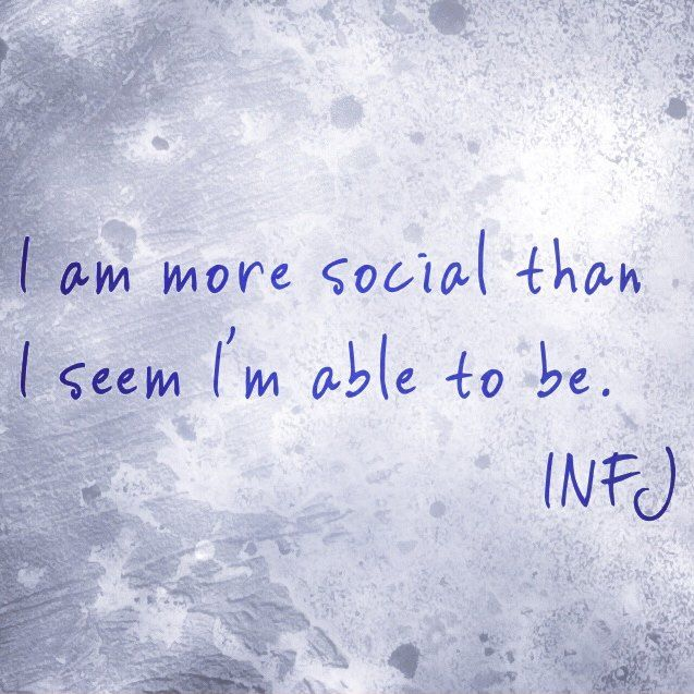 I am more social than I seem to able to be. INFJ
