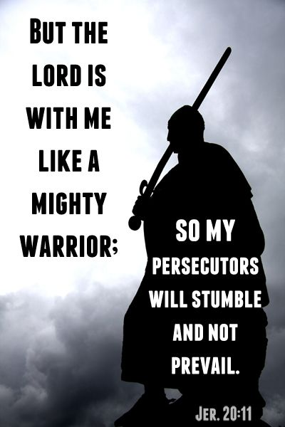 Jeremiah 20:11 - The Lord is with me like a Mighty Warrior