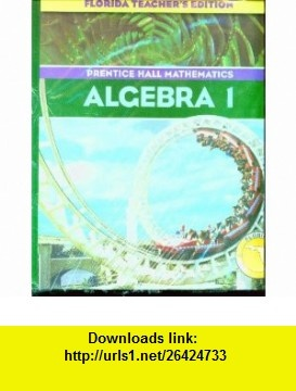 Prentice Hall Algebra 1 (Florida Teachers Edition) (9780131808553) Allan E. Bellman, Sadie Chavis Bragg, Randall I. Charles, Sr. William G. Handlin, Dan Kennedy , ISBN-10: 0131808559  , ISBN-13: 978-0131808553 ,  , tutorials , pdf , ebook , torrent , downloads , rapidshare , filesonic , hotfile , megaupload , fileserve