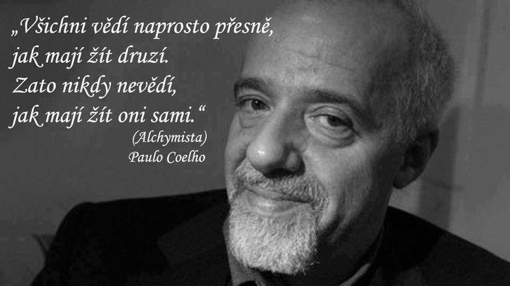 """""""Všichni vědí naprosto přesně, jak mají žít druzí. Zato nikdy nevědí, jak mají žít oni sami."""" - Paulo Coelho z knihy Alchymista"""