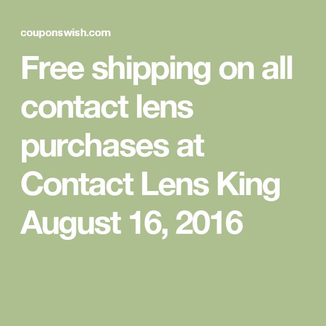 Free shipping on all contact lens purchases at Contact Lens King August 16, 2016