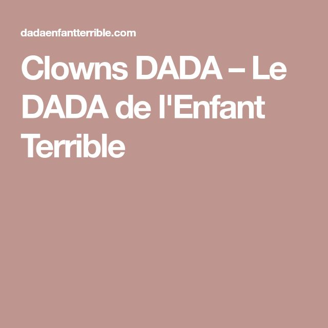 Clowns DADA – Le DADA de l'Enfant Terrible