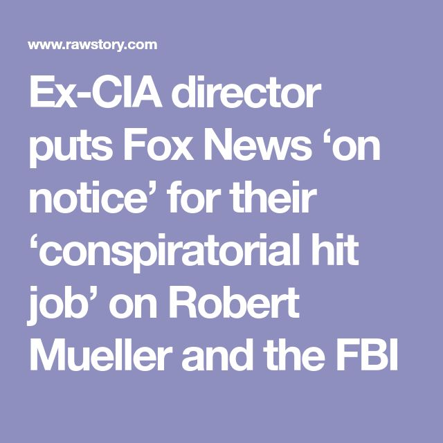 12/15/17 | Ex-CIA director puts Fox News 'on notice' for their 'conspiratorial hit job' on Robert Mueller and the FBI