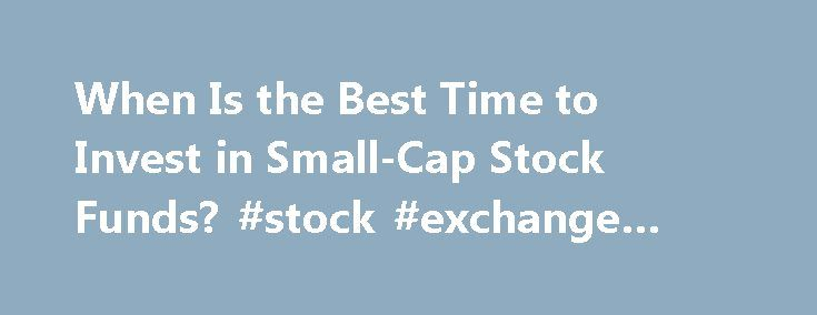 """When Is the Best Time to Invest in Small-Cap Stock Funds? #stock #exchange #rates http://stock.remmont.com/when-is-the-best-time-to-invest-in-small-cap-stock-funds-stock-exchange-rates/  medianet_width = """"300"""";   medianet_height = """"600"""";   medianet_crid = """"926360737"""";   medianet_versionId = """"111299"""";   (function() {       var isSSL = 'https:' == document.location.protocol;       var mnSrc = (isSSL ? 'https:' : 'http:') + '//contextual.media.net/nmedianet.js?cid=8CUFDP85S' + (isSSL ?…"""