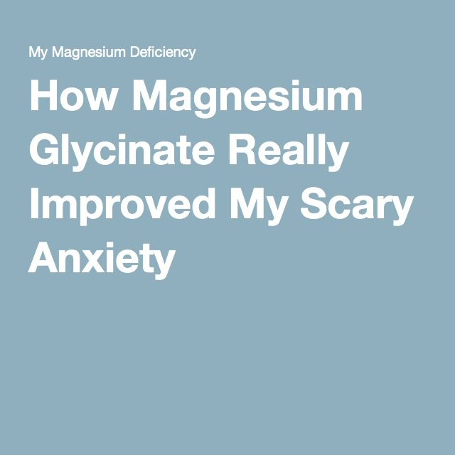 How Magnesium Glycinate Really Improved My Scary Anxiety