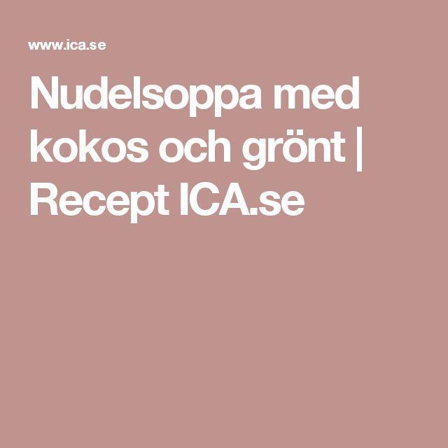 Nudelsoppa med kokos och grönt | Recept ICA.se