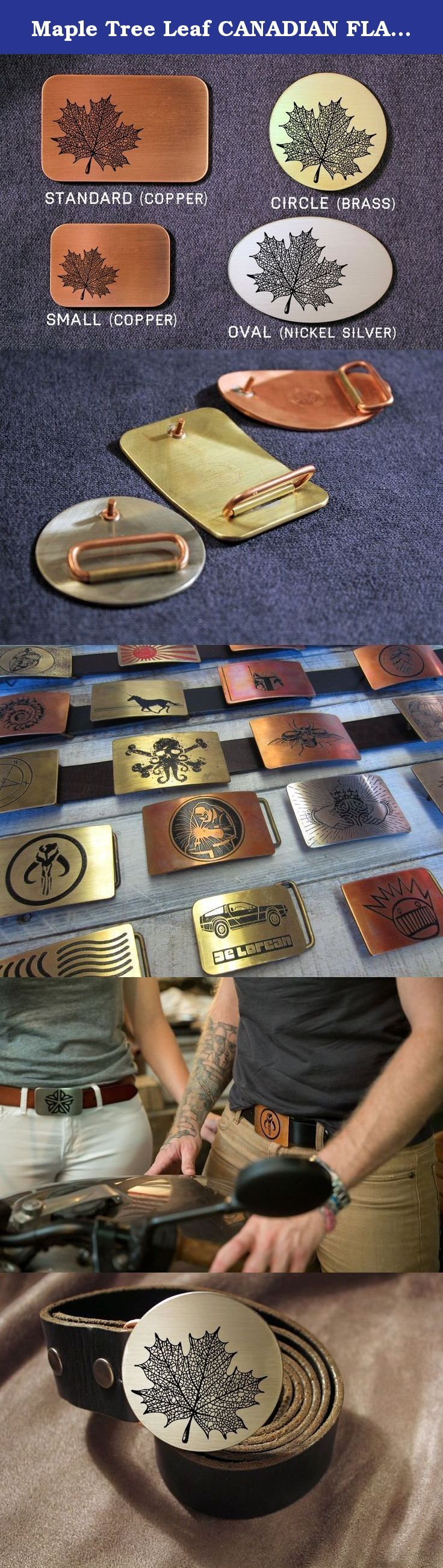 Maple Tree Leaf CANADIAN FLAG Etched Metal Belt Buckle. Etched belt buckles made out of your choice of thick copper, brass, or nickel silver that are rugged enough to last well beyond your lifetime and to become an heirloom in your family. Though our belt buckles are rough-and-tumble and built to last, yours will look right at home perched on top of a pair of crisp slacks or those beat up old farm jeans that your wife keeps telling you to chuck in the trash. Every belt buckle is made to...