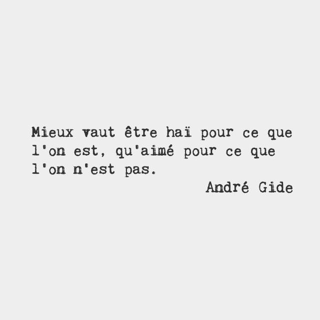 It is better to be hated for what one is, than loved for what one is not. — André Gide, French author
