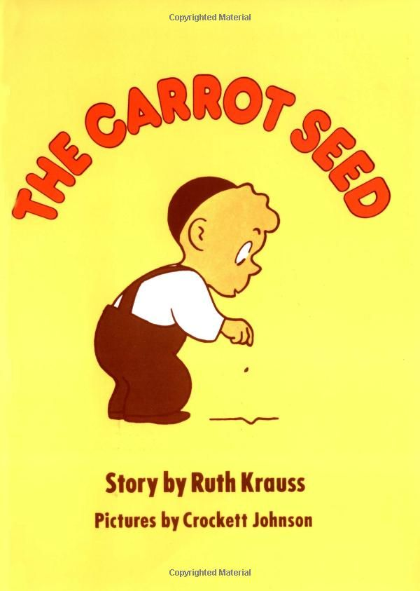 The Carrot Seed by Ruth Krauss: When a little boy plants a carrot seed, everyone tells him it won't grow. But when you are very young, there are some things that you just know... #Book #Kids #Science #Nature #Seeds