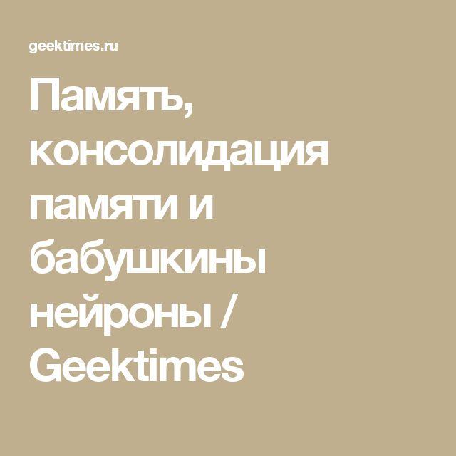 Память, консолидация памяти и бабушкины нейроны / Geektimes