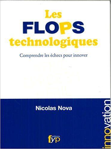 Amazon.fr - Les flops technologiques - Comprendre les échecs pour innover - Nicolas Nova - Livres