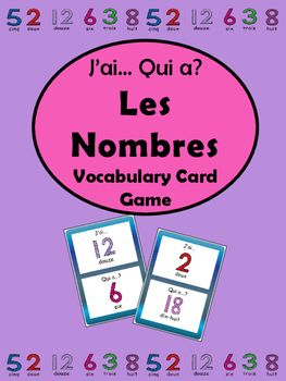 Les Nombres- J'ai...Qui a..? Card Game-French Numbers Vocabulary 0-30 This resource contains two versions of an I have/Who has? card game for numbers vocabulary words from 0-30 in French. One set of cards has pictures only and the second set has the vocabulary words along with the pictures.