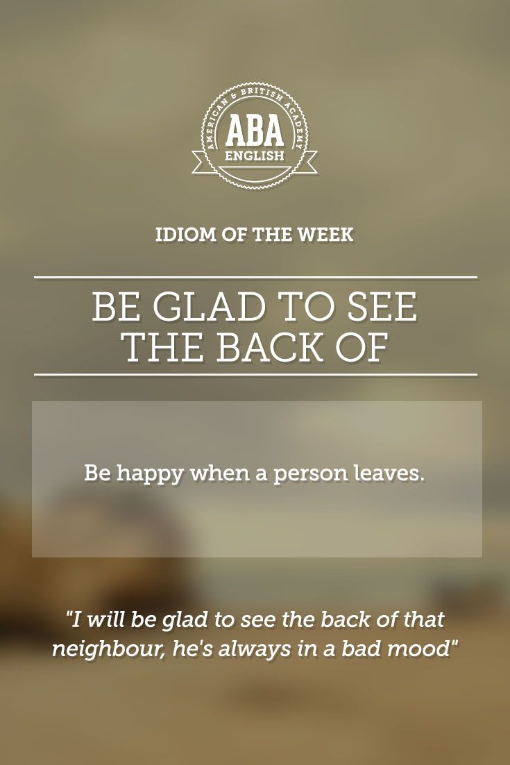 "English #idiom ""Be glad to see the back of..."" means to be happy when a person…"