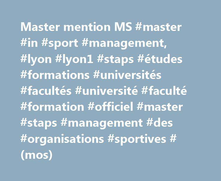 Master mention MS #master #in #sport #management, #lyon #lyon1 #staps #études #formations #universités #facultés #université #faculté #formation #officiel #master #staps #management #des #organisations #sportives #(mos) http://zimbabwe.remmont.com/master-mention-ms-master-in-sport-management-lyon-lyon1-staps-etudes-formations-universites-facultes-universite-faculte-formation-officiel-master-staps-management-des-organisation/  # Master mention MS / parcours MOS – Management des Organisations…