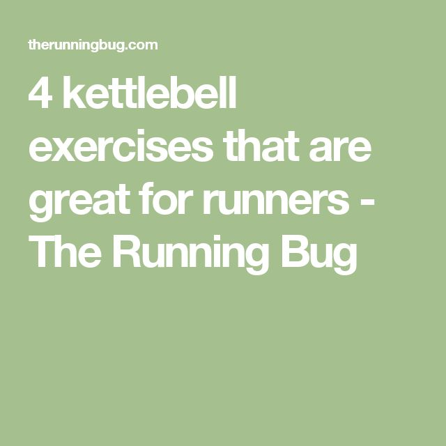 4 kettlebell exercises that are great for runners - The Running Bug