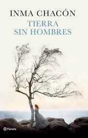 Entre un jardin de libros: TIERRA SIN HOMBRES / INMA CHACÓN