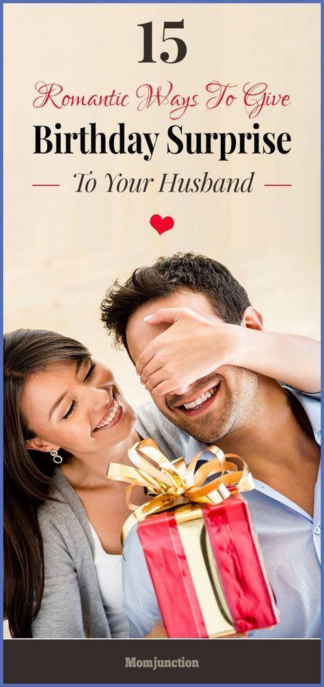 15 Stunning Romantic Ways To Give Birthday Surprise Your Husband