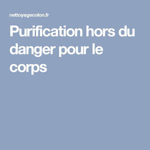 Purification hors du danger pour le corps