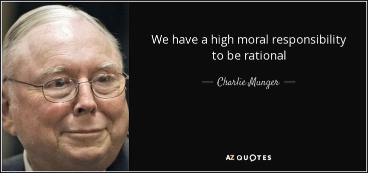 Quotes On Justice   We have a high moral responsibility to be rational - Charlie Munger