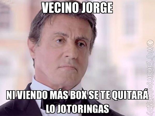 VECINO JORGE NI VIENDO MÁS BOX SE TE QUITARÁ LO JOTORINGAS - Meme de rocky balboa