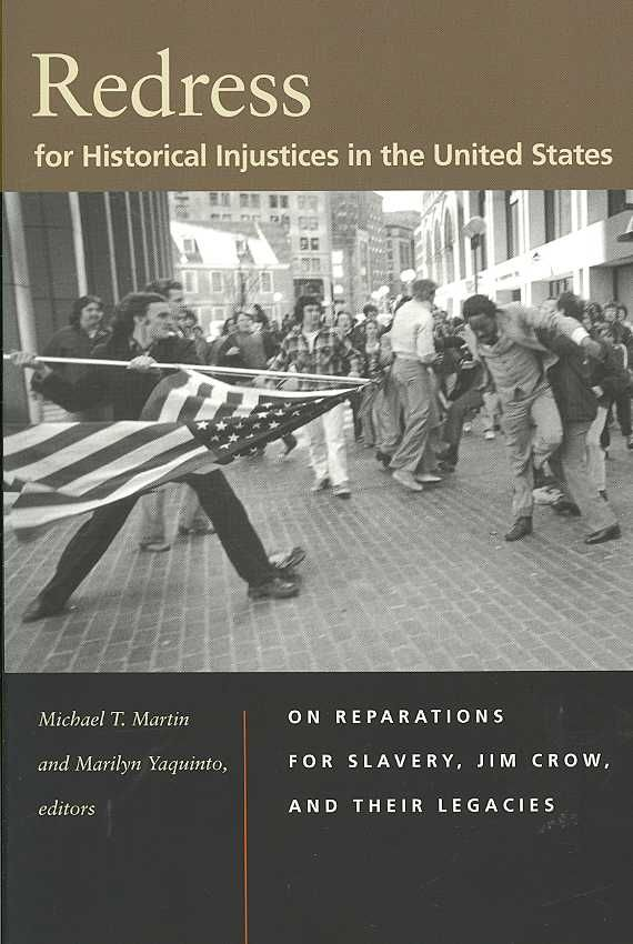 Redress for Historical Injustices in the United States: On Reparations for Slavery Jim Crow and Their Legacies