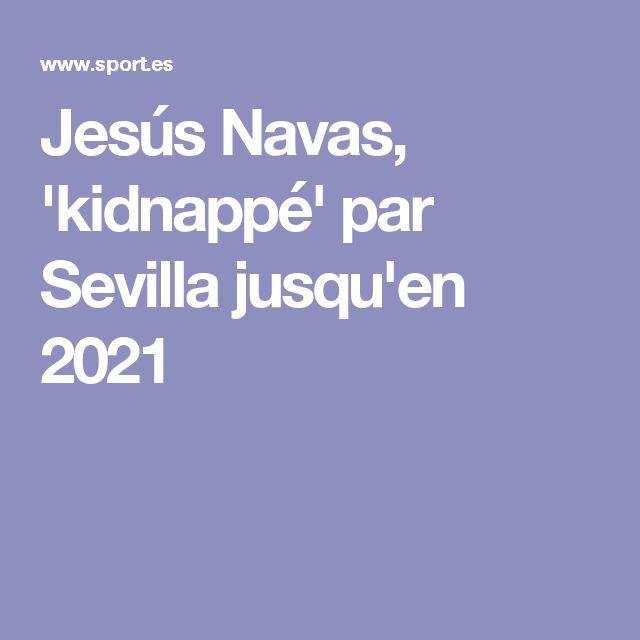 Jesús Navas, 'kidnappé' par Sevilla jusqu'en 2021