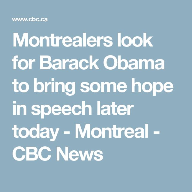 Montrealers look for Barack Obama to bring some hope in speech later today - Montreal - CBC News