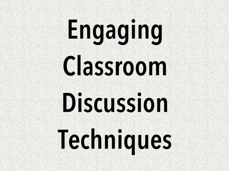 Engaging Classroom Discussion Techniques: Good ol' fashioned circle; Fishbowl; Socratic seminar; Jigsaw; Concentric circles; Give one, Get one; Post-it walk; Pass the butcher paper; Four corners; Facts of five