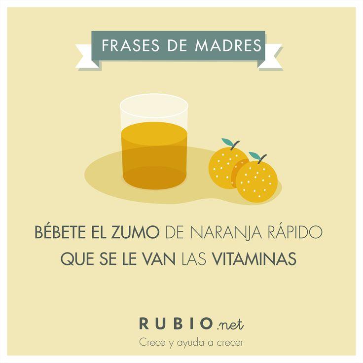 """Frases de madres. """"Bébete el zumo de naranja rápido que se le van las vitaminas""""."""