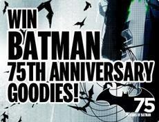 Win Batman 75th Anniversary Goodies!