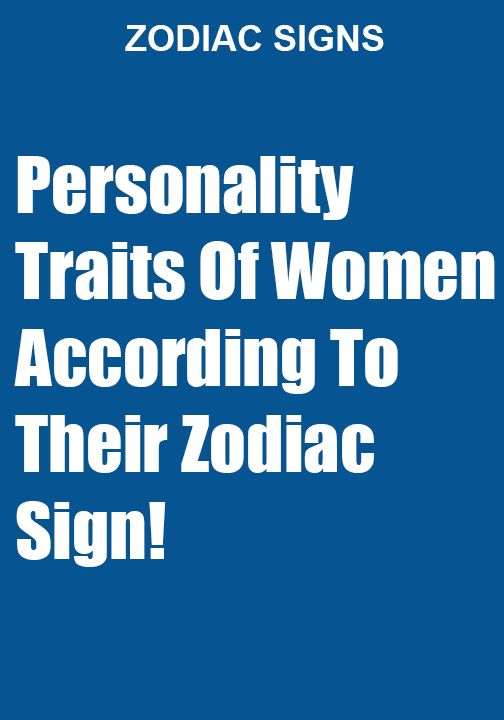 Personality Traits Of Women According To Their Zodiac Sign