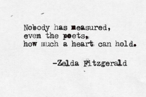 """nobody has measured, even the poets, how much a heart can hold."" quote by zelda fitzgerald in type."
