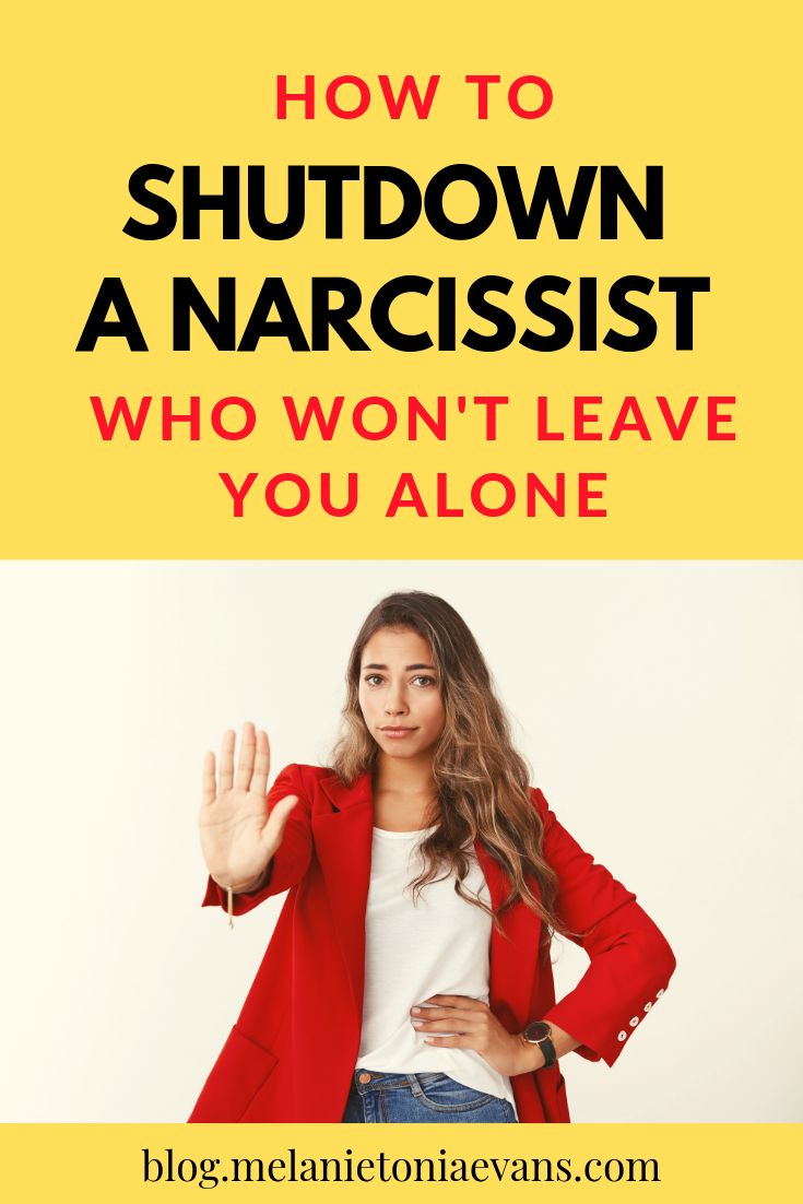 How to shutdown a narcissist who wont leave you alone