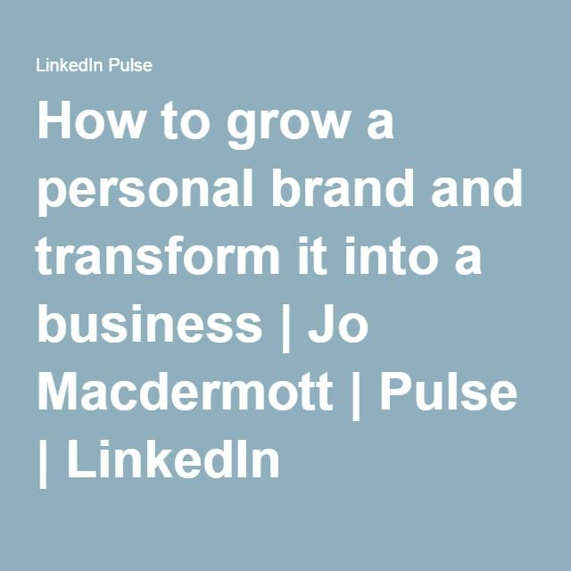 How to grow a personal brand and transform it into a business | Jo Macdermott | Pulse | LinkedIn