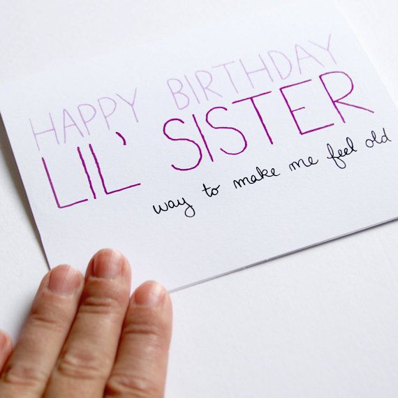 Sister Birthday Card. Birthday Card For Little Sister. Way To Make Me Feel Old. Purple on White Card. via Etsy.