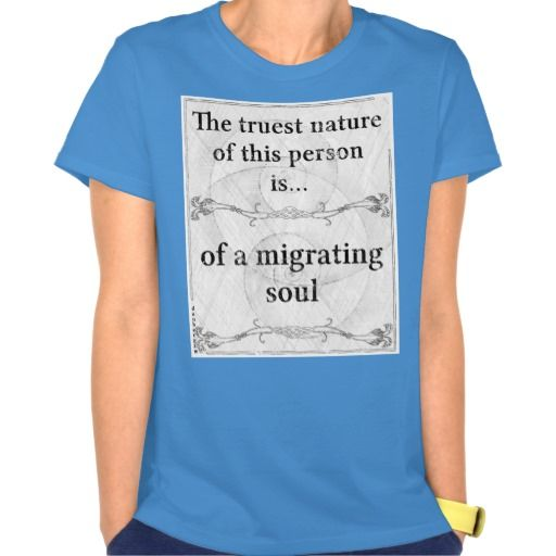 Truest nature: migrating soul migrate search t-shirts