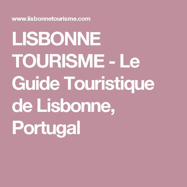 LISBONNE TOURISME - Le Guide Touristique de Lisbonne, Portugal