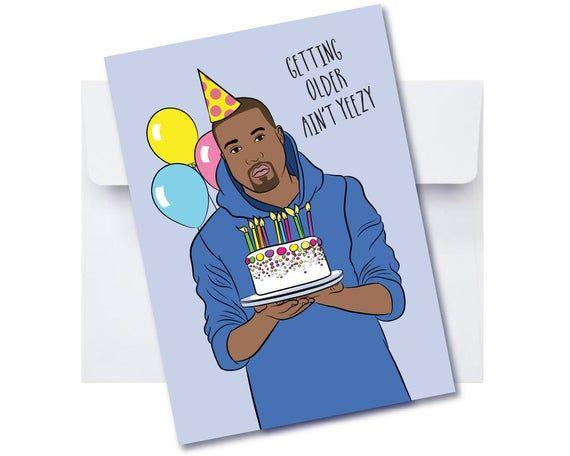 Kanye Birthday Card Getting Older Ain T Yeezy Kanye West Card Kanye Birthday Kanye Meme Kim Kardashian Kardashian Birthday Card In 2020 Kanye West Card Birthday Cards Getting Old