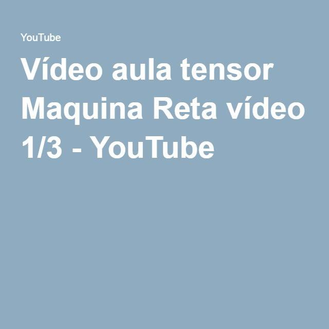 Vídeo aula tensor Maquina Reta vídeo 1/3 - YouTube