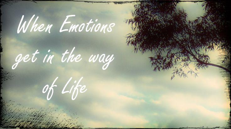 Sad feelings getting in the way of Life