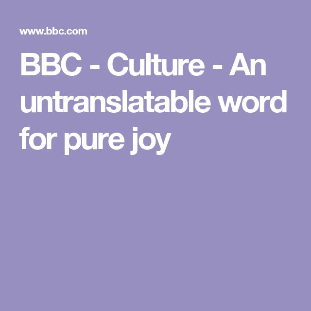 BBC - Culture - An untranslatable word for pure joy