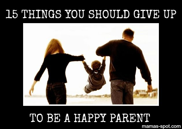 *Must Read* 15 Things You Should Give Up To Be A Happier Parent. This list is not what you think. It is a good reminder.