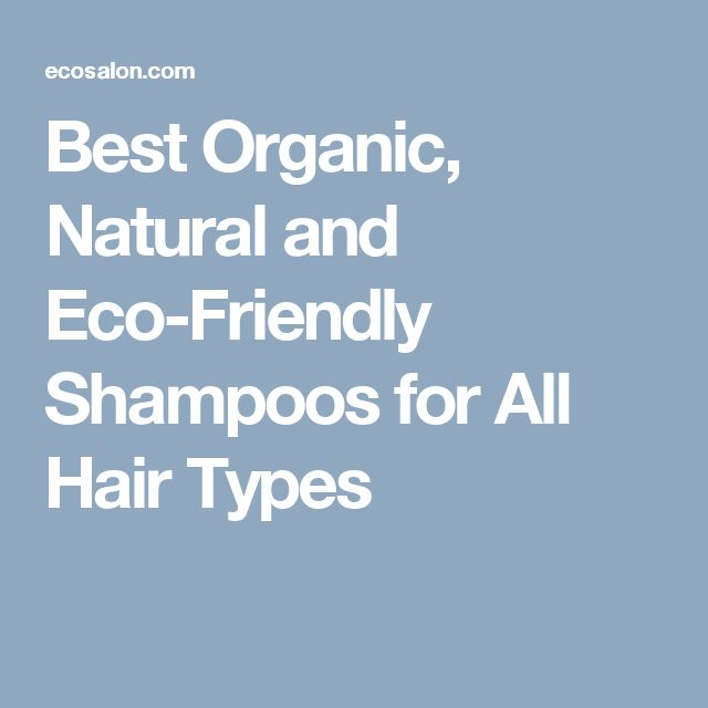 Best Organic, Natural and Eco-Friendly Shampoos for All Hair Types