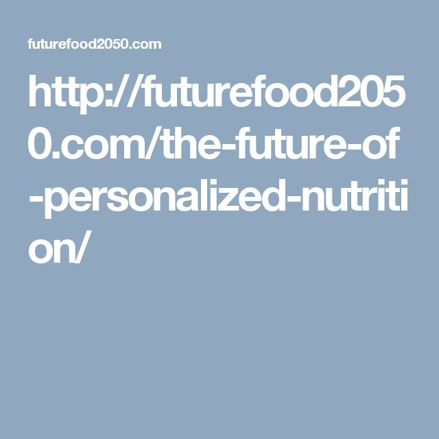 http://futurefood2050.com/the-future-of-personalized-nutrition/