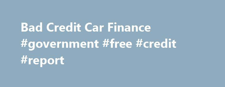 Bad Credit Car Finance #government #free #credit #report http://credit-loan.nef2.com/bad-credit-car-finance-government-free-credit-report/  #poor credit car finance # Credit Ratings Explained – Poor Poor Credit Car Finance – What makes a bad credit rating? Poor credit car loans can be difficult to find. If you have a history of missed credit repayments, default payments or CCJ's you will probably fall into the bad credit rating category. However there are other contributory factors that…