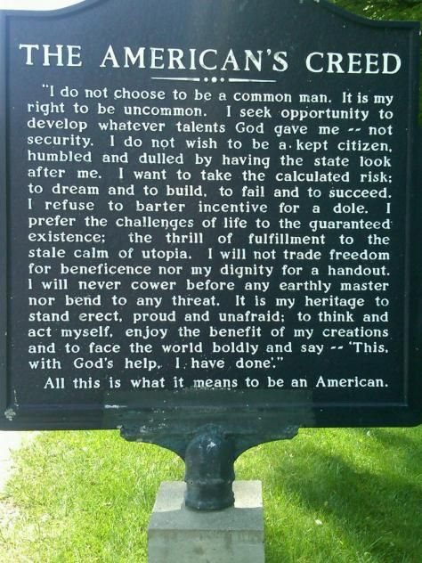 How many people actually believe this anymore? The problem with today's world is that the government is too involved in our personal lives. This is the American Creed so let us live by it.